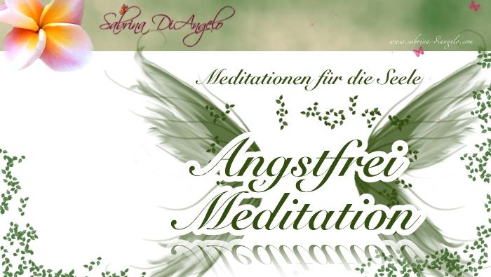 Ängste überwinden und loslassen – Meditation