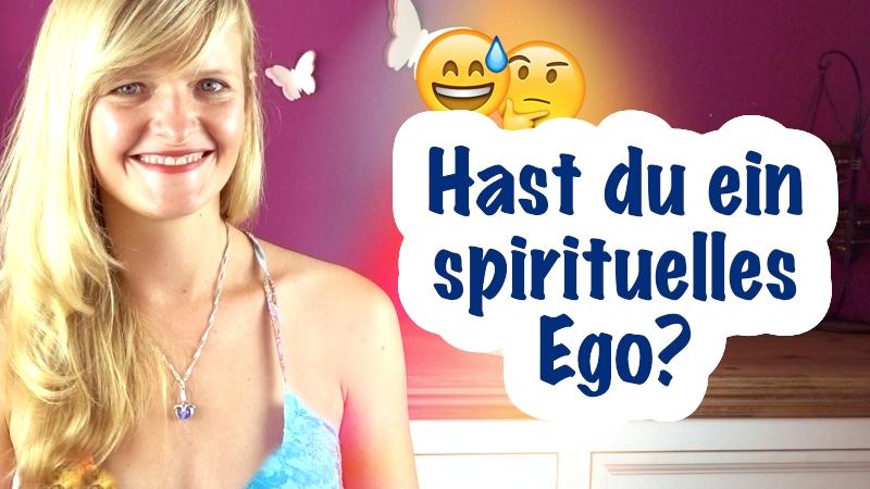 Hast du ein spirituelles Ego?